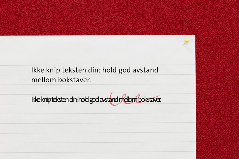 Ikke knip teksten din: hold god avstand mellom bokstaver, står det på et ark.